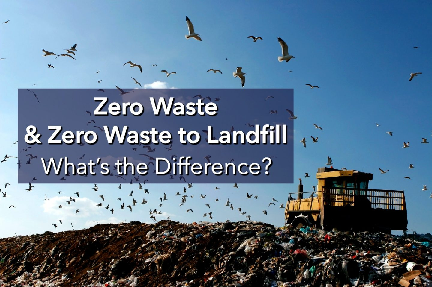 Zero Waste & Zero Waste to Landfill. What's the Difference?