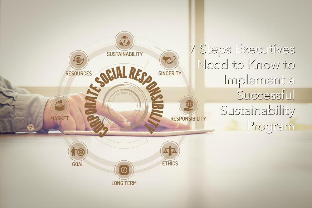 7 Steps Executives Need to Know to Implement a Successful Sustainability Program